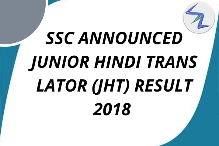 SSC Announced Junior Hindi Translator (JHT) Result 2018 | Full Details Inside