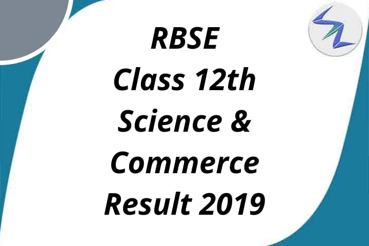 Rajasthan Board Of Secondary Education Class 12th-Science and Commerce Result 2019 | Full Details Inside