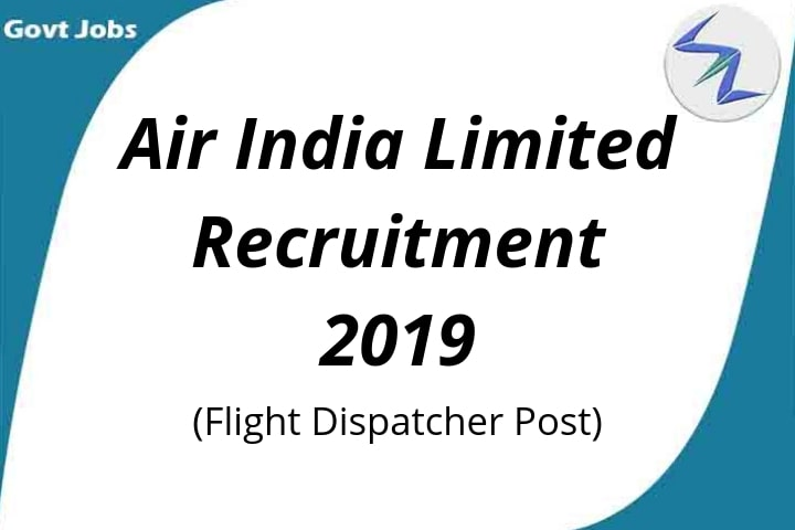 Air India Limited Recruitment For Post Of Flight Dispatcher  2019 | Full Details Inside