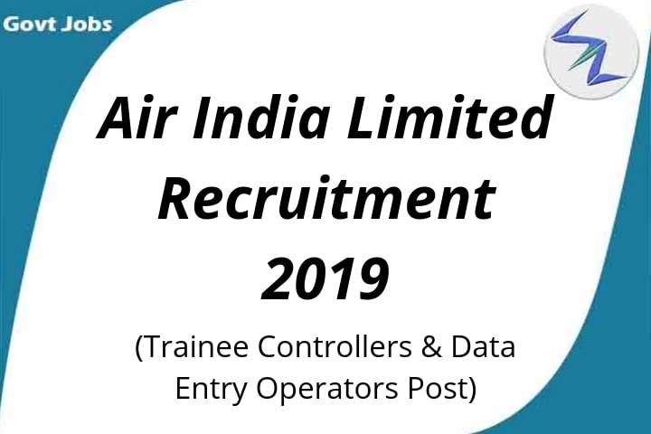 Air India Limited Recruitment For Post Of Trainee Controllers and Data Entry Operators 2019 | Full Details Inside