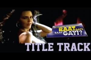 Raat Gayi Baat Gayi Title Song Photo