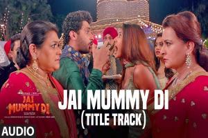 Jai Mummy Di Title Song Photo